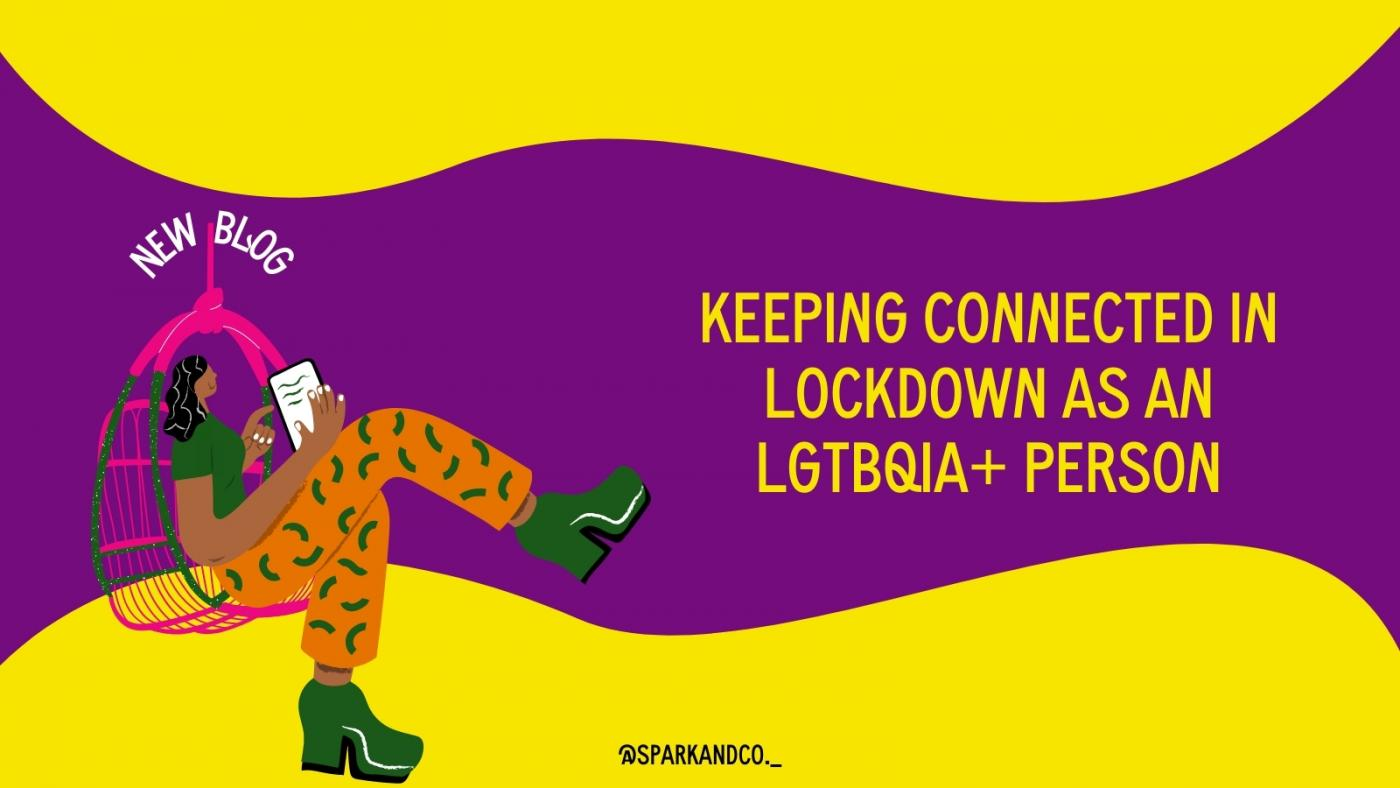 Purple background, with yellow swirls on top, includes an illustration of a Brown lady holding an iPad, title reads in yellow 'Keeping connected in lockdown as an LGBTQIA+ person'
